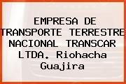 Empresa De Transporte Terrestre Nacional Transcar Ltda. Riohacha Guajira