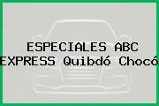 ESPECIALES ABC EXPRESS Quibdó Chocó