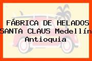 FÁBRICA DE HELADOS SANTA CLAUS Medellín Antioquia