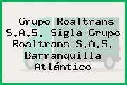 Grupo Roaltrans S.A.S. Sigla Grupo Roaltrans S.A.S. Barranquilla Atlántico