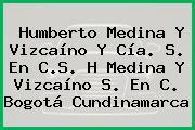 Humberto Medina Y Vizcaíno Y Cía. S. En C.S. H Medina Y Vizcaíno S. En C. Bogotá Cundinamarca