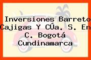 Inversiones Barreto Cajigas Y CÚa. S. En C. Bogotá Cundinamarca