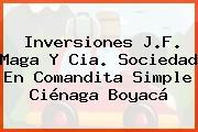 Inversiones J.F. Maga Y Cia. Sociedad En Comandita Simple Ciénaga Boyacá