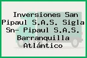 Inversiones San Pipaul S.A.S. Sigla Sn- Pipaul S.A.S. Barranquilla Atlántico