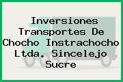INVERSIONES TRANSPORTES DE CHOCHO INSTRACHOCHO LTDA. Sincelejo Sucre