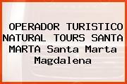 OPERADOR TURISTICO NATURAL TOURS SANTA MARTA Santa Marta Magdalena