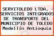 SERVITOLEDO LTDA. - SERVICIOS INTEGRADOS DE TRANSPORTE DEL MUNICIPIO DE TOLEDO Medellín Antioquia