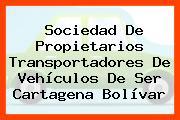Sociedad De Propietarios Transportadores De Vehículos De Ser Cartagena Bolívar