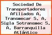 Sociedad De Transportadores Afiliados A. Transmecar S. A. Sigla Sotransmec S. A. Barranquilla Atlántico