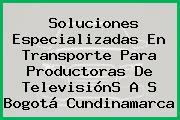 Soluciones Especializadas En Transporte Para Productoras De TelevisiónS A S Bogotá Cundinamarca