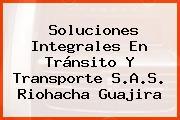 Soluciones Integrales En Tránsito Y Transporte S.A.S. Riohacha Guajira