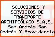 SOLUCIONES Y SERVICIOS DE TRANSPORTE ARCHIPIÕLAGO S.A.S. San Andrés San Andrés Y Providencia