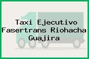 Taxi Ejecutivo Fasertrans Riohacha Guajira