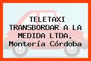 TELETAXI TRANSBORDAR A LA MEDIDA LTDA. Montería Córdoba