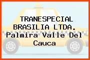 TRANESPECIAL BRASILIA LTDA. Palmira Valle Del Cauca