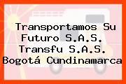 Transportamos Su Futuro S.A.S. Transfu S.A.S. Bogotá Cundinamarca