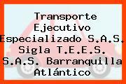 Transporte Ejecutivo Especializado S.A.S. Sigla T.E.E.S. S.A.S. Barranquilla Atlántico