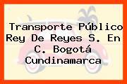 Transporte Público Rey De Reyes S. En C. Bogotá Cundinamarca