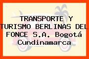TRANSPORTE Y TURISMO BERLINAS DEL FONCE S.A. Bogotá Cundinamarca