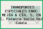 TRANSPORTES ESPECIALES ENOC MEJÍA & CÍA. S. EN C. Palmira Valle Del Cauca