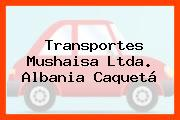 Transportes Mushaisa Ltda. Albania Caquetá