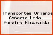 Transportes Urbanos Cañarte Ltda. Pereira Risaralda