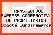 TRANS-SCHOOL EXPRESS COOPERATIVA DE PROPIETARIOS Bogotá Cundinamarca
