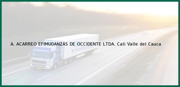Teléfono, Dirección y otros datos de contacto para A. ACARREO EFIMUDANZAS DE OCCIDENTE LTDA., Cali, Valle del Cauca, Colombia