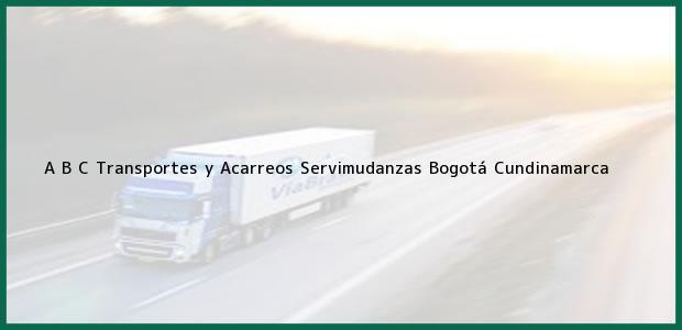 Teléfono, Dirección y otros datos de contacto para A B C Transportes y Acarreos Servimudanzas, Bogotá, Cundinamarca, Colombia