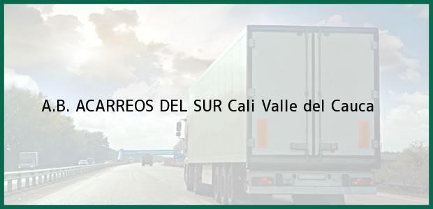Teléfono, Dirección y otros datos de contacto para A.B. ACARREOS DEL SUR, Cali, Valle del Cauca, Colombia