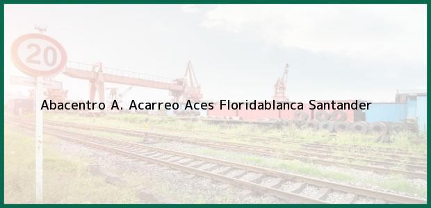 Teléfono, Dirección y otros datos de contacto para Abacentro A. Acarreo Aces, Floridablanca, Santander, Colombia