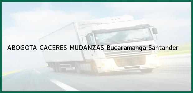 Teléfono, Dirección y otros datos de contacto para ABOGOTA CACERES MUDANZAS, Bucaramanga, Santander, Colombia