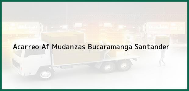Teléfono, Dirección y otros datos de contacto para Acarreo Af Mudanzas, Bucaramanga, Santander, Colombia