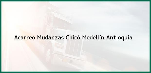 Teléfono, Dirección y otros datos de contacto para Acarreo Mudanzas Chicó, Medellín, Antioquia, Colombia