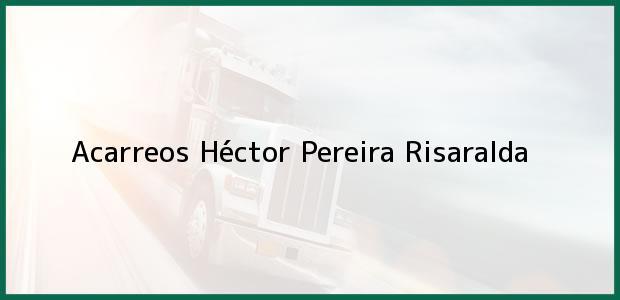 Teléfono, Dirección y otros datos de contacto para Acarreos Héctor, Pereira, Risaralda, Colombia