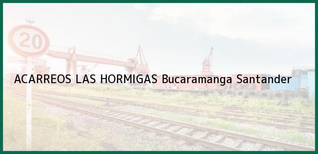 Teléfono, Dirección y otros datos de contacto para ACARREOS LAS HORMIGAS, Bucaramanga, Santander, Colombia