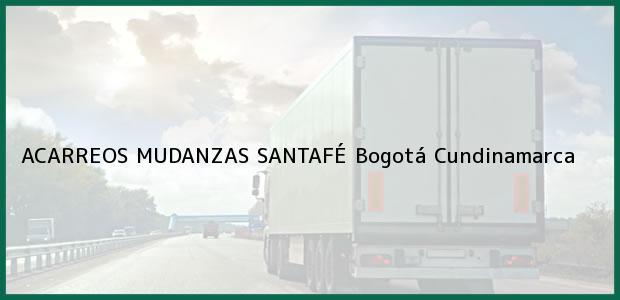 Teléfono, Dirección y otros datos de contacto para ACARREOS MUDANZAS SANTAFÉ, Bogotá, Cundinamarca, Colombia