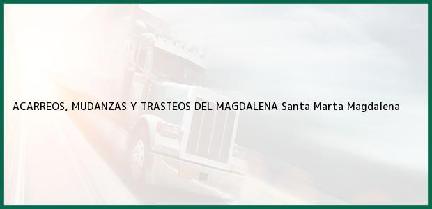 Teléfono, Dirección y otros datos de contacto para ACARREOS, MUDANZAS Y TRASTEOS DEL MAGDALENA, Santa Marta, Magdalena, Colombia