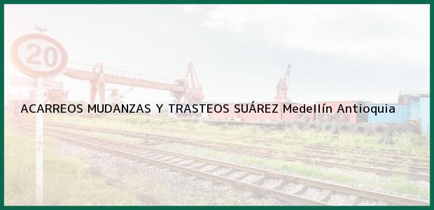 Teléfono, Dirección y otros datos de contacto para ACARREOS MUDANZAS Y TRASTEOS SUÁREZ, Medellín, Antioquia, Colombia