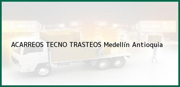 Teléfono, Dirección y otros datos de contacto para ACARREOS TECNO TRASTEOS, Medellín, Antioquia, Colombia
