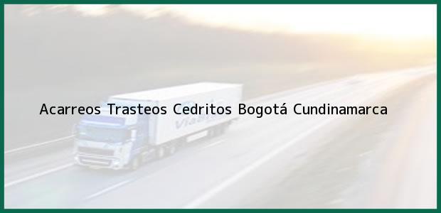 Teléfono, Dirección y otros datos de contacto para Acarreos Trasteos Cedritos, Bogotá, Cundinamarca, Colombia