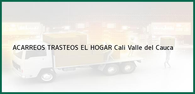 Teléfono, Dirección y otros datos de contacto para ACARREOS TRASTEOS EL HOGAR, Cali, Valle del Cauca, Colombia