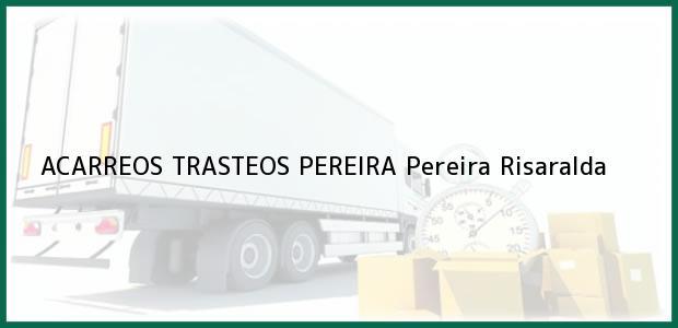 Teléfono, Dirección y otros datos de contacto para ACARREOS TRASTEOS PEREIRA, Pereira, Risaralda, Colombia