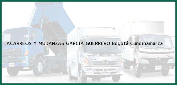 Teléfono, Dirección y otros datos de contacto para ACARREOS Y MUDANZAS GARCIA GUERRERO, Bogotá, Cundinamarca, Colombia