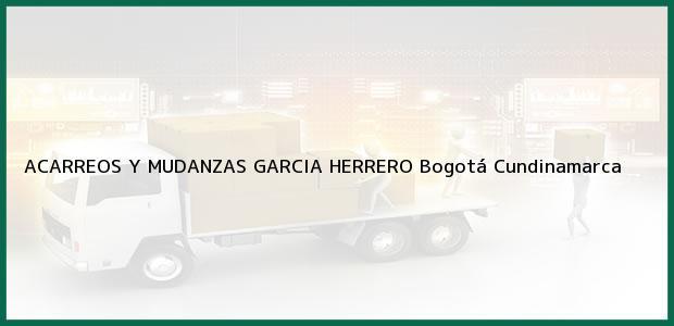 Teléfono, Dirección y otros datos de contacto para ACARREOS Y MUDANZAS GARCIA HERRERO, Bogotá, Cundinamarca, Colombia