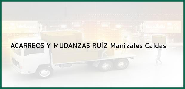 Teléfono, Dirección y otros datos de contacto para ACARREOS Y MUDANZAS RUÍZ, Manizales, Caldas, Colombia
