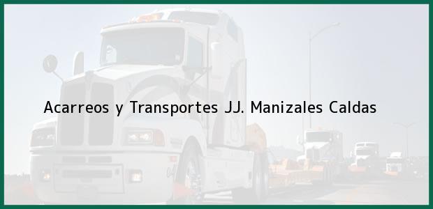 Teléfono, Dirección y otros datos de contacto para Acarreos y Transportes JJ., Manizales, Caldas, Colombia