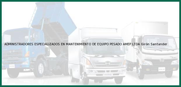 Teléfono, Dirección y otros datos de contacto para ADMINISTRADORES ESPECIALIZADOS EN MANTENIMIENTO DE EQUIPO PESADO AMEP LTDA, Girón, Santander, Colombia