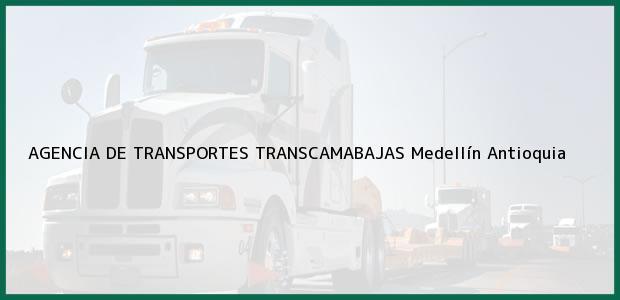 Teléfono, Dirección y otros datos de contacto para AGENCIA DE TRANSPORTES TRANSCAMABAJAS, Medellín, Antioquia, Colombia