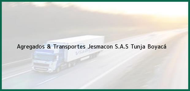 Teléfono, Dirección y otros datos de contacto para Agregados & Transportes Jesmacon S.A.S, Tunja, Boyacá, Colombia